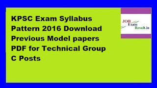 KPSC Exam Syllabus Pattern 2016 Download Previous Model papers PDF for Technical Group C Posts