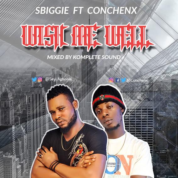 MUSIC: Sbiggie ft. Conchenx - Wish Me Well