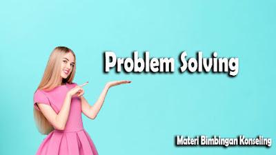 Pengertian Problem Solving | Materi Bimbingan Konseling