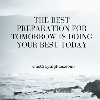 inspirational quotes The best preparation for tomorrow , is doing your best today