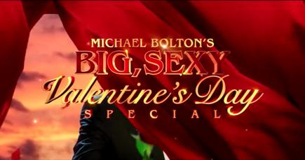 Michael Bolton's Big Sexy Valentine's Day Special