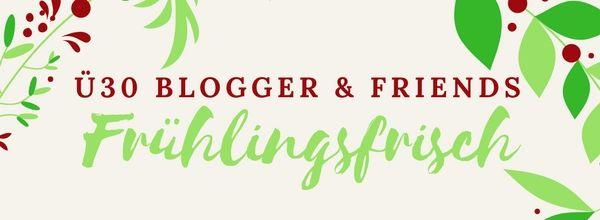 ue30blogger-aktion-april-2017-fruehlingsfrisch