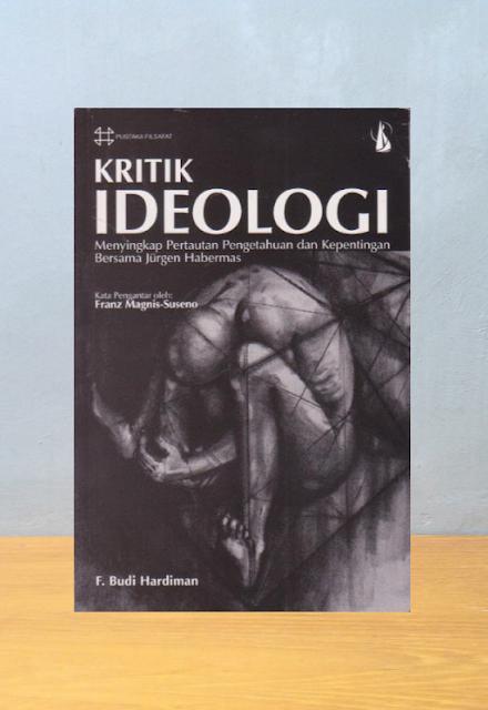 KRITIK IDEOLOGI, F. Budi Hardiman