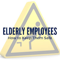 Don't Let Your Elderly Employees Become a Statistic: How to Keep Them Safe