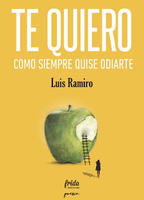 LIBRO - Te quiero como siempre quise odiarte  Luis Ramiro (Frida Ediciones - Noviembre 2016)  Edición papel & digital ebook kindle  POESIA | Comprar en Amazon España