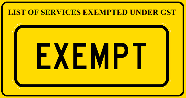 EXEMPTED SERVICES UNDER GST | SIMPLE TAX INDIA