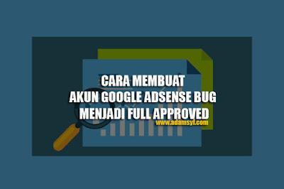 Cara Membuat Akun Google Adsense Bug Menjadi Full Approved Terbaru