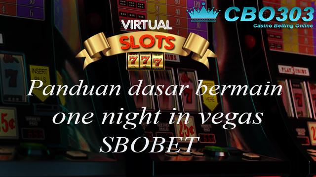 Agen Judi Online Sbobet--Panduan Dasar Bermain One Night In Vegas Sbobet.