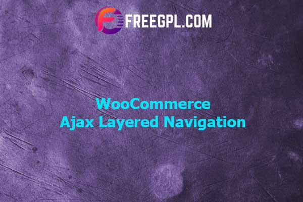 WooCommerce Ajax-Enabled Enhanced Layered Navigation Nulled Download Free
