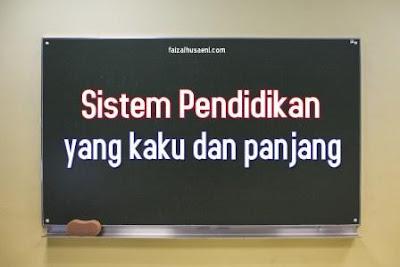 sistem pendidikan yang kaku dan panjang - faizalhusaeni.com.jpg