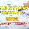 Koleksi Soalan Percubaan Matematik Tambahan SPM 2020, 2019, 2018