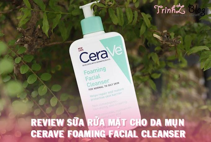 [REVIEW] Cerave Foaming Facial Cleanser – Sữa rửa mặt cho làn da mụn