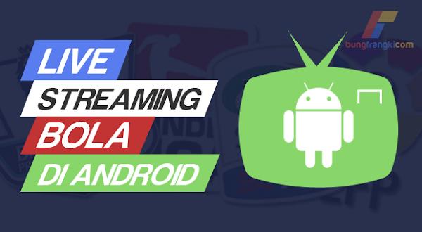 Cara Nonton Siaran Bola Live Streaming Gratis di HP Android