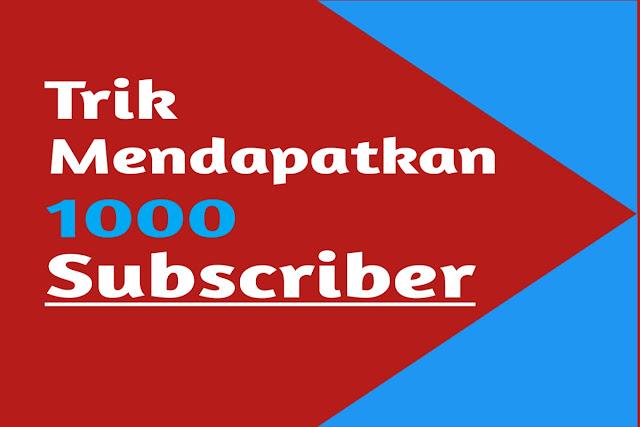 Cara Mendapakan 1000 Subscriber Cepat di Youtube