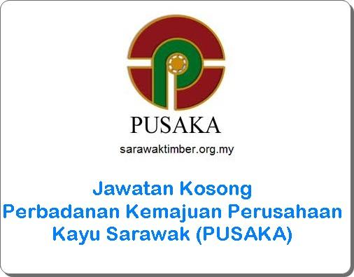 jawatan kosong PUSAKA sarawak 2016, jawatan kosong Perbadanan Kemajuan Perusahaan Kayu Sarawak (PUSAKA) terkini, cara memohon kerja kosong Perbadanan Kemajuan Perusahaan Kayu Sarawak (PUSAKA) 2016