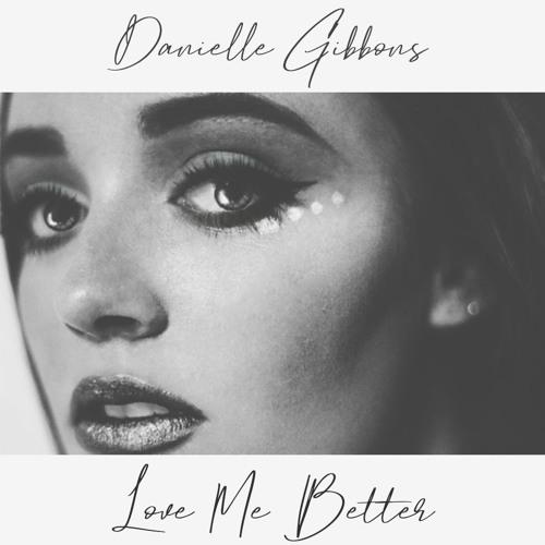 Danielle Gibbons Drops New Single 'Love Me Better'