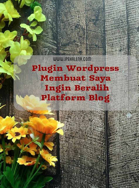 Plugins Wordpress Membuat Saya Ingin Beralih Platform Blog