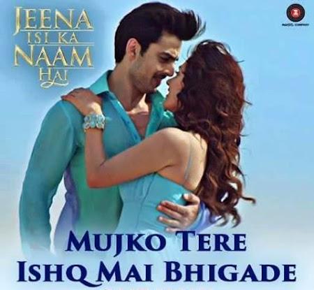 Mujko Tere Ishq Mai Bhigade - Jeena Isi Ka Naam Hai (2017)