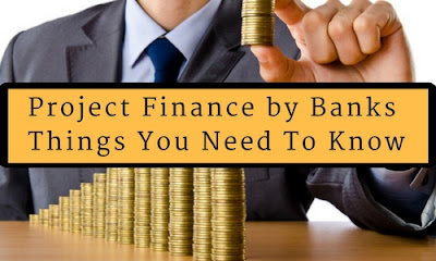 Project Finance by Banks- Things You Need To Know