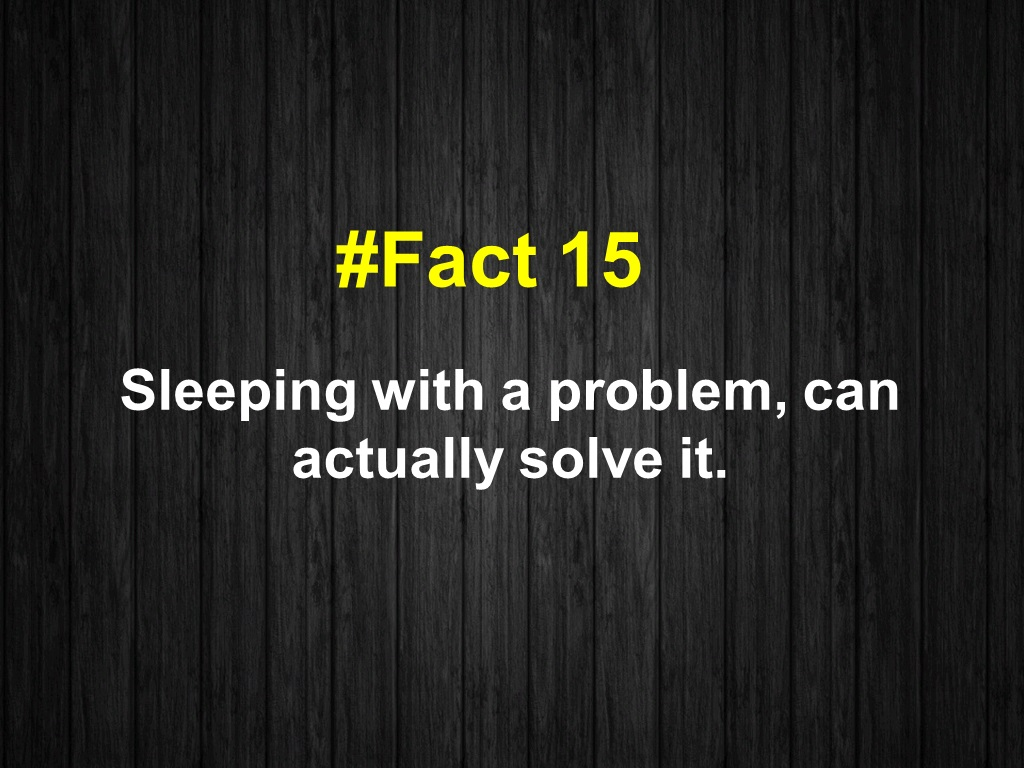 Sleeping with a problem, can actually solve it.