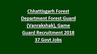 Chhattisgarh Forest Department Forest Guard (Vanrakshak), Game Guard Vacancies Recruitment Notification 2018 22 Govt Jobs