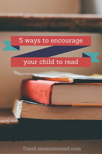 Mom2MomEd blog: 5 ways to encourage your child to read