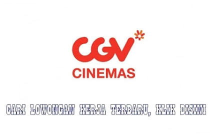 Lowongan CGV Cinemas Bekasi Trade Center Oktober 2018 (Walk in interview)