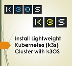 Install & Configure Kubernetes (K8s) cluster with k3OS