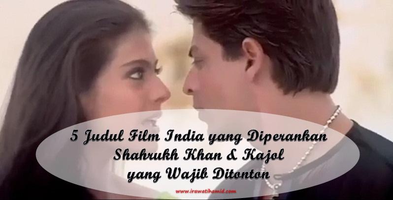 5 Judul Film India Yang Diperankan Oleh Shahrukh Khan Kajol Yang Wajib Ditonton Irawatihamid Com