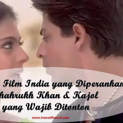 5 JUDUL FILM INDIA YANG DIPERANKAN OLEH SHAHRUKH KHAN & KAJOL YANG WAJIB DITONTON