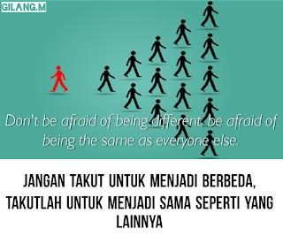 Jangan Takut untuk menjadi Berbeda, Takutlah Menjadi Sama Seperti yang Lainnya