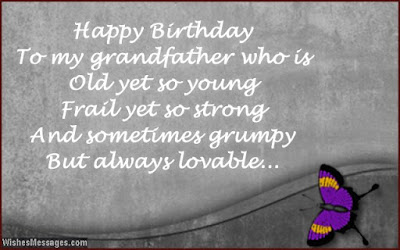 Happy Birthday wishes for grandfather: happy birthday to my grandfather who is old yet so uoung