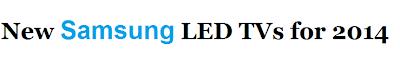Samsung LED TVs for 2014