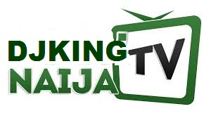 DJKING NAIJATV |  Nigeria's #1 Music Website | Songs, Videos, DJ Mix, News