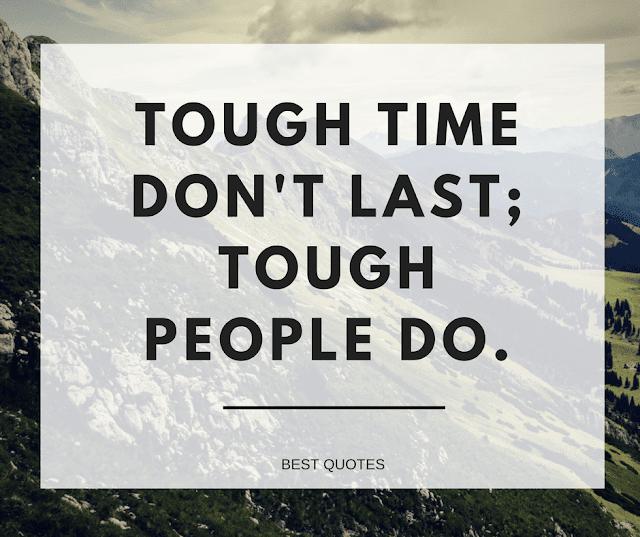 tough time don't last; tough people do.