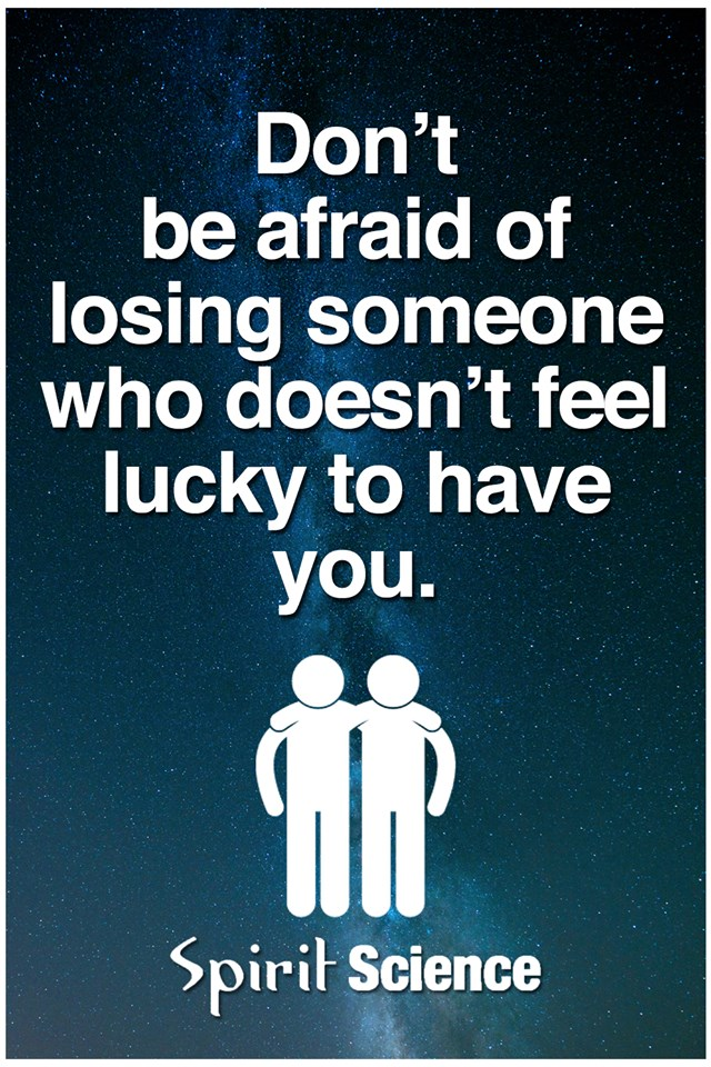 Dont Be Afraid Of Losing Someone Who Doesnt Feel Lucky To Have You
