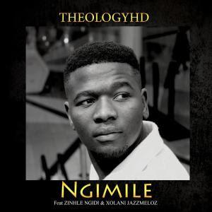 TheologyHD – Ngimile (feat. Zinhle Ngidi & Xolani Jazzmeloz)