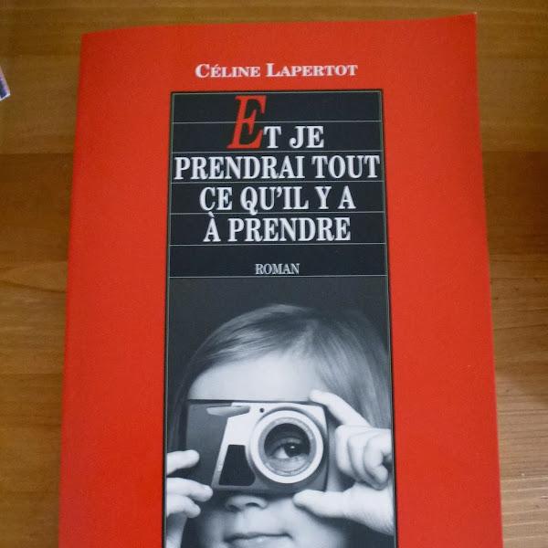 Et je prendrai tout ce qu'il y a à prendre de Céline Lapertot