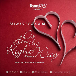 DOWNLOAD MP3: Minister Sam - DO AM THE RIGHT WAY(remix) 1