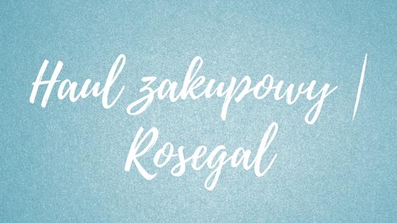 Haul zakupowy | Rosegal