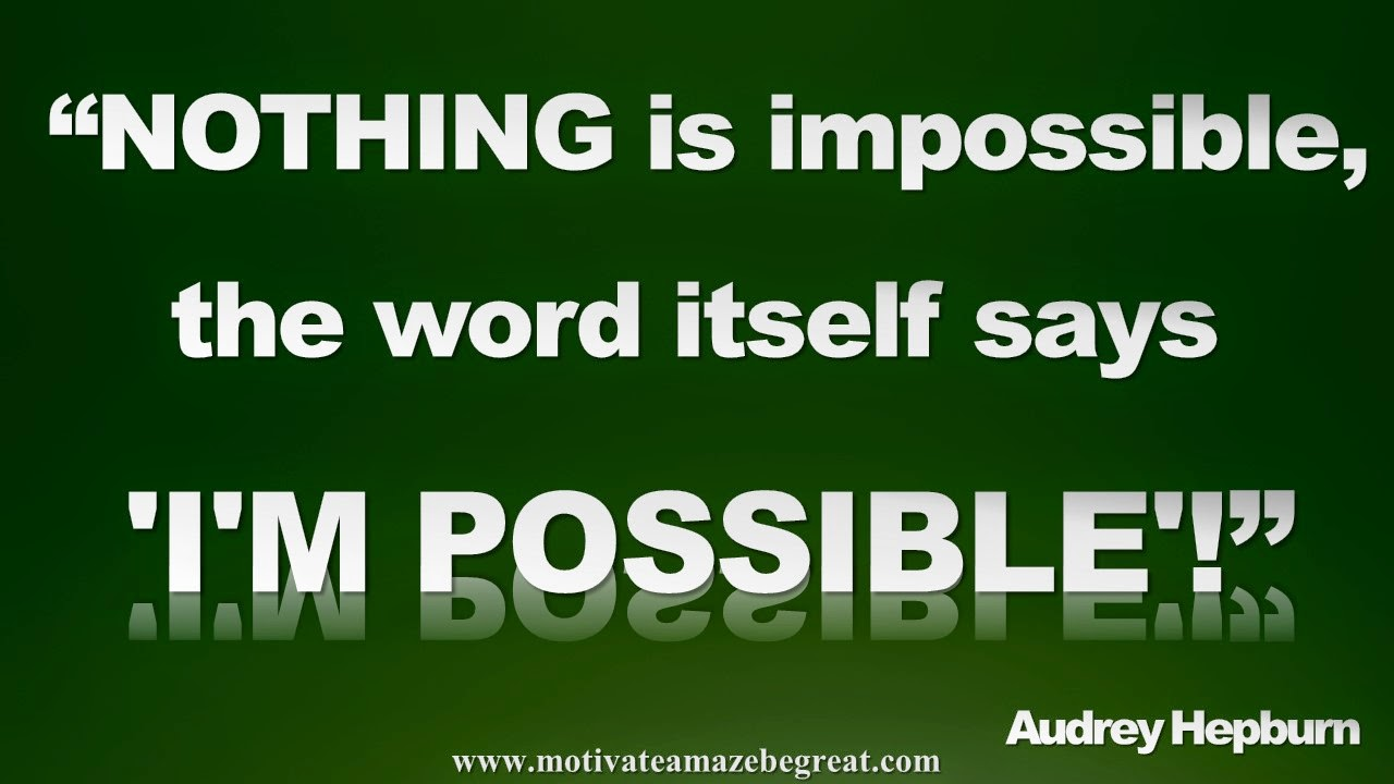 Picture quote featured in our Inspirational Picture Quotes To Achieve Success in Life: Nothing is impossible the word itself says 'I'm possible'!- Audrey Hepburn