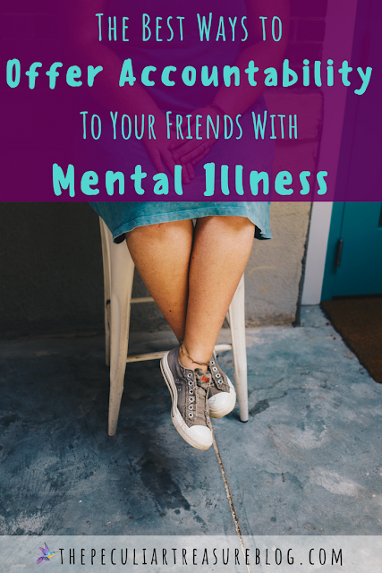 The Best Ways to Offer Accountability to Your Friend with Mental Illness | #mentalillness #mentalhealth #faith