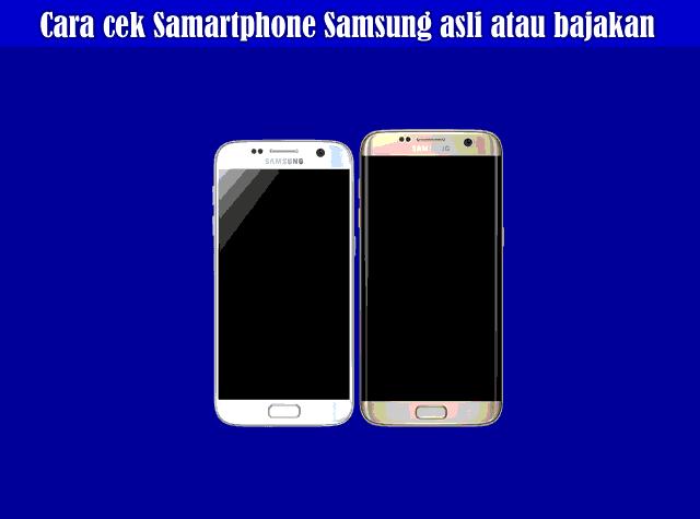Cara cek Samartphone Samsung asli atau bajakan, Manakah yang Kalian Miliki?