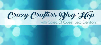 Crazy Crafters Blog Hop....with Special Guest Lea Denton
