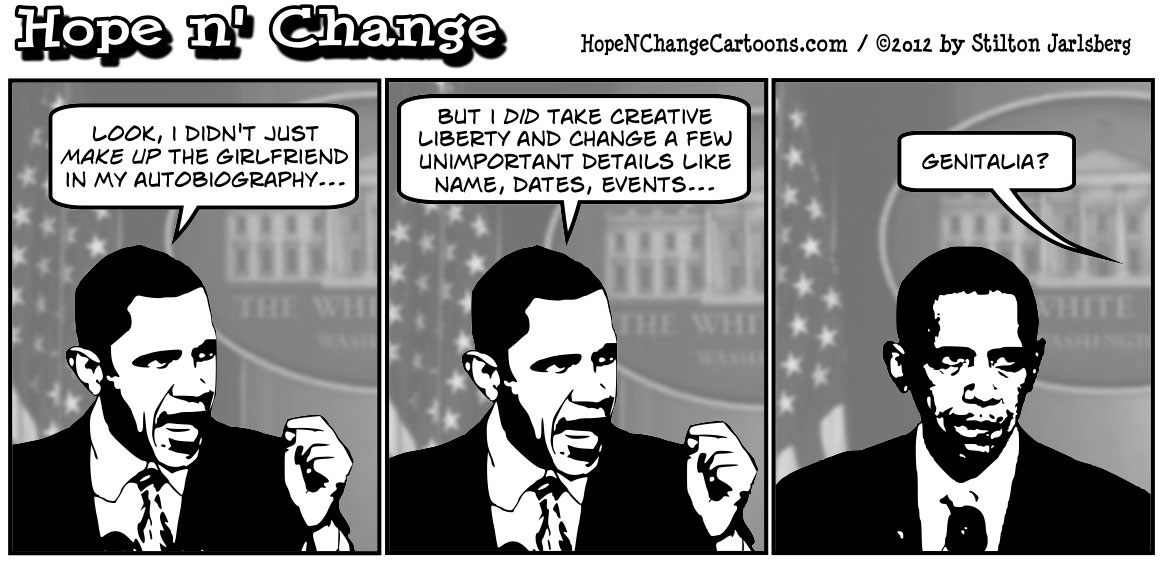 Barack Obama's autobiography lied about his girlfriend, hopenchange, hope n' change, hope and change, stilton jarlsberg, conservative, political cartoon, tea party