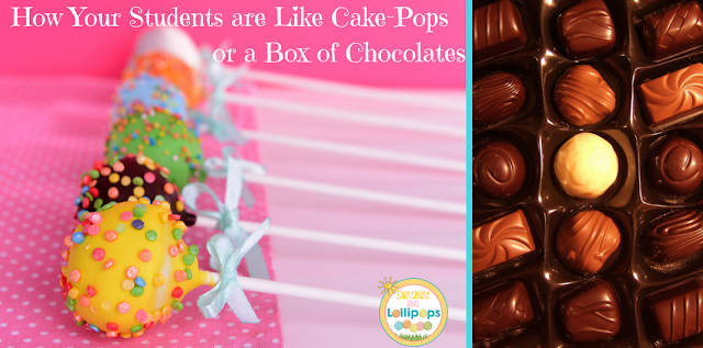 What? You ask...how are my students like cake-pops or a box of chocolates...REALLY? Well I think they are and if you choose to read this post, I think you might agree!
