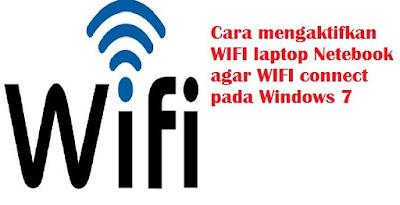 bagaimana cara mengaktifkan koneksi wifi pada laptop atau cara menghidupkan wifi di noteb Cara mengaktifkan WIFI laptop Netebook agar WIFI connect pada Windows 7