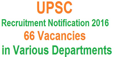 UPSC Recruitment 2016 for 66 Vacancies