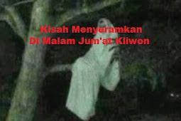 Kisah Menyeramkan di Malam Jum'at Kliwon