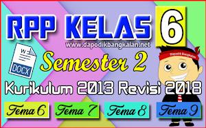 RPP Kelas 6 SD Semester 2 Kurikulum 2013 / K13 Revisi 2018 Semua Tema